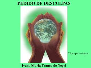 PEDIDO DE DESCULPAS Ivana Maria França de Negri