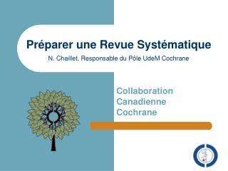 Pr parer une Revue Syst matique   N. Chaillet, Responsable du P le UdeM Cochrane