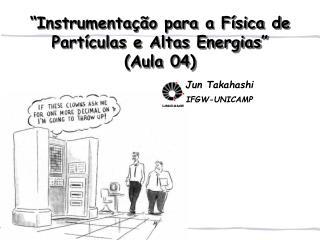 """""""Instrumentação para a Física de Partículas e Altas Energias"""" (Aula 04)"""