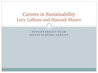 Careers in Sustainability Lucy Latham and Hannah Munro
