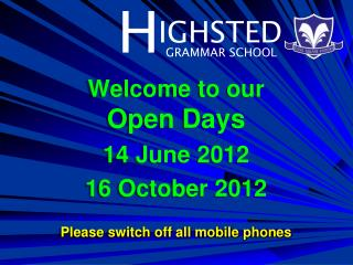 Welcome to  our Open  Days 14  June  2012 16 October  2012 Please  switch off all mobile phones