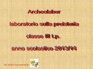 Archeolabor laboratorio sulla preistoria classe III t.p.  anno scolastico 2013/14