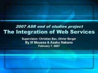 2007 ASR end of studies project The Integration of Web Services
