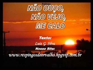 Texto: Luiz G. Silva Nosso Site: respingosdeorvalho.hpgvip.br