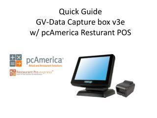 Quick Guide GV-Data Capture box v3e w/  pcAmerica Resturant  POS