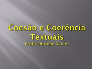 Coesão e Coerência Textuais Profa Shirlene  Xavier