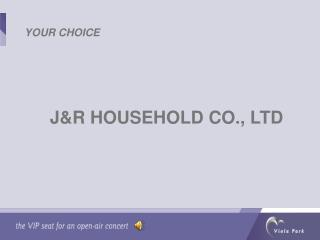 J&R HOUSEHOLD CO., LTD