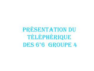 Présentation du Téléphérique  des 6°6  Groupe 4