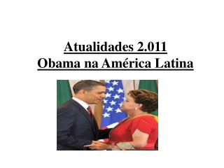 Atualidades 2.011 Obama  na América Latina