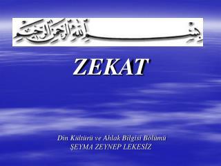 ZEKAT         Din Kültürü ve Ahlak Bilgisi Bölümü        ŞEYMA ZEYNEP LEKESİZ