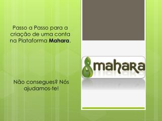 Passo a Passo para a criação de uma conta na Plataforma  Mahara .