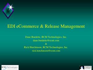 EDI eCommerce & Release Management Dane Burdette, RCM Technologies, Inc. dane.burdette@rcmt &