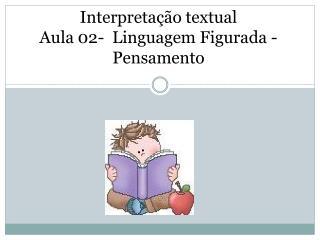 Interpretação textual Aula 02-  Linguagem Figurada - Pensamento