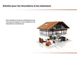 Solution pour les rénovations et les extensions