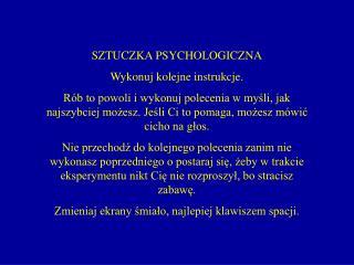 SZTUCZKA PSYCHOLOGICZNA Wykonuj kolejne instrukcje.