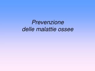 Prevenzione  delle malattie ossee