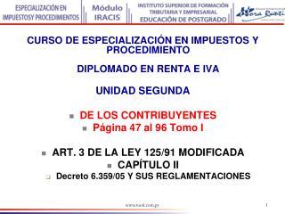CURSO DE ESPECIALIZACI N EN IMPUESTOS Y PROCEDIMIENTO  DIPLOMADO EN RENTA E IVA  UNIDAD SEGUNDA  DE LOS CONTRIBUYENTES P
