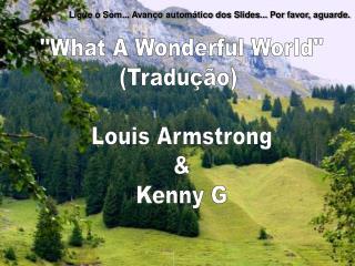 """What A Wonderful World"" (Tradução)  Louis Armstrong & Kenny G"