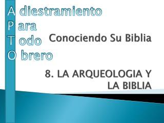Conociendo  Su  Biblia 8. LA ARQUEOLOGIA Y LA BIBLIA