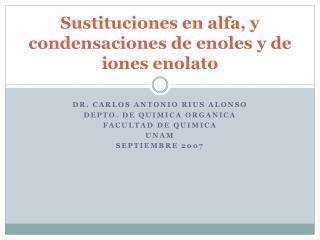 Sustituciones en alfa, y condensaciones de  enoles  y de iones  enolato