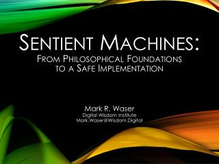 Sentient Machines: From Philosophical Foundations to a Safe Implementation