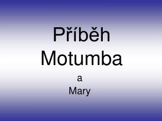Příběh Motumba