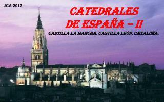 Catedrales  de España – II Castilla la Mancha, Castilla León, Cataluña.