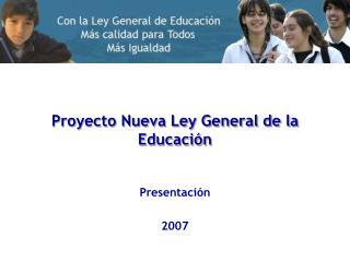 Proyecto Nueva Ley General de la Educaci n