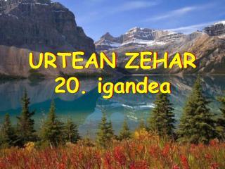 URTEAN ZEHAR  20. igandea