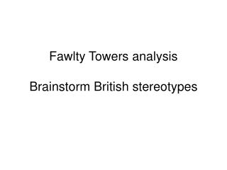 Fawlty Towers analysis Brainstorm British stereotypes