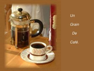 Un Grain   De Caf�.
