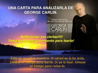 UNA CARTA PARA ANALIZARLA DE GEORGE CARLIN. Reflexiones  tan ciertas !!!!