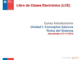 Curso Introductorio   Unidad I: Conceptos básicos Roles del Sistema (Actualizado el 21-11-2013)