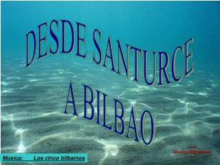 DESDE SANTURCE A BILBAO
