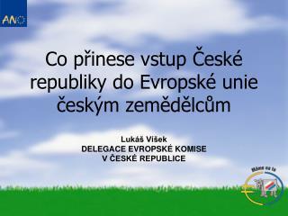C o přinese vstup České republiky do Evropské unie  českým zemědělcům