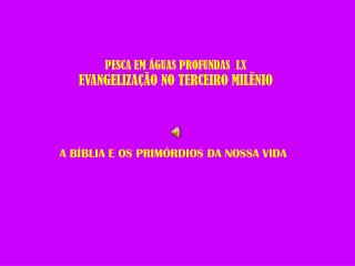 PESCA EM ÁGUAS PROFUNDAS  LX EVANGELIZAÇÃO NO TERCEIRO MILÊNIO