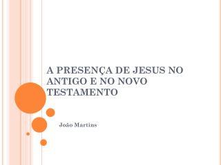 A PRESENÇA DE JESUS NO ANTIGO E NO NOVO TESTAMENTO