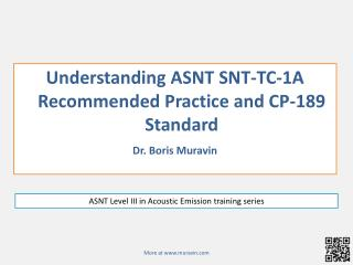 Understanding  ASNT  SNT-TC-1A  Recommended Practice and CP-189 Standard Dr. Boris Muravin