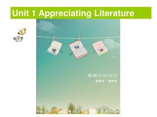 Unit 1 Appreciating Literature