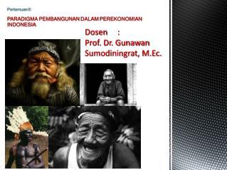 Dosen : Prof.  Dr. G unawan Sumodiningrat, M.Ec.