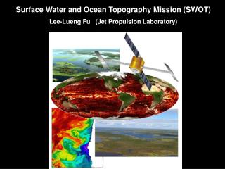 Surface Water and Ocean Topography Mission (SWOT) Lee-Lueng Fu   (Jet Propulsion Laboratory)