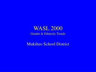 WASL 2000 Gender & Ethnicity Trends