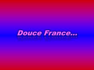 Douce France…