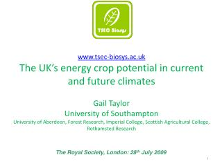 Tsec-biosys.ac.uk The UK s energy crop potential in current and future climates  Gail Taylor University of Southampton U