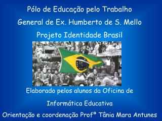 Pólo de Educação pelo Trabalho General de Ex. Humberto de S. Mello Projeto Identidade Brasil