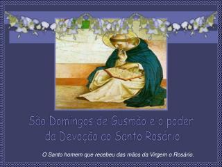 São Domingos de Gusmão e o poder  da Devoção ao Santo Rosário