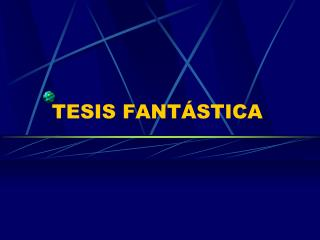 TESIS FANTÁSTICA