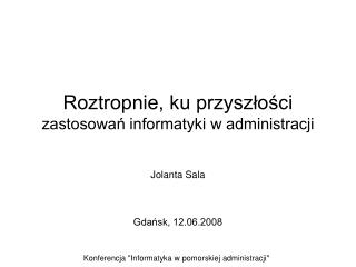 Roztropnie, ku przyszlosci zastosowan informatyki w administracji
