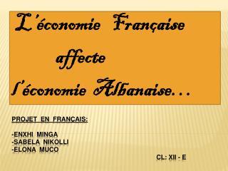 Projet   en   français :     - Enxhi minga - Sabela Nikolli - Elona muco Cl : XII - E