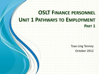OSLT Finance personnel  Unit  1 Pathways to Employment Part  1